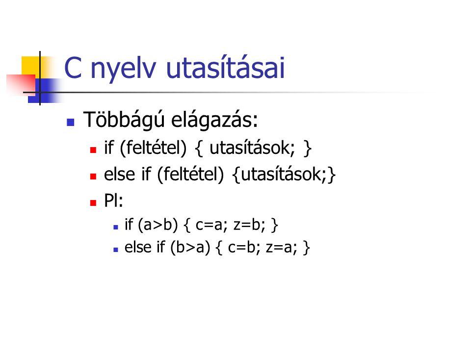 C nyelv utasításai Többágú elágazás: if (feltétel) { utasítások; }