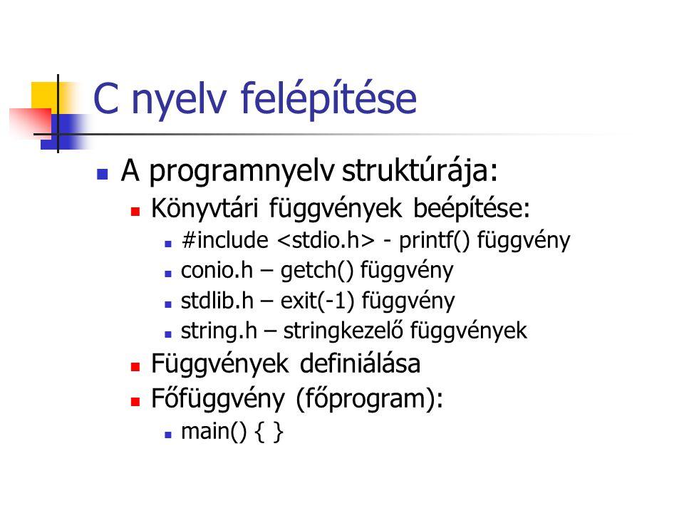 C nyelv felépítése A programnyelv struktúrája: