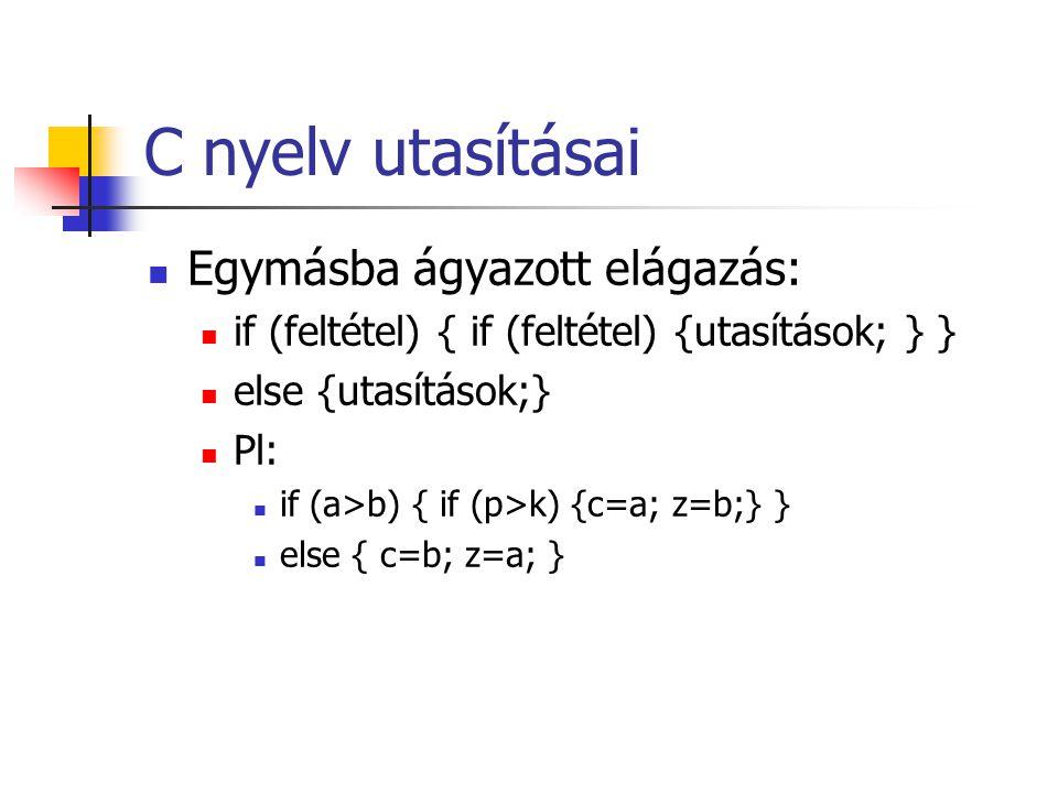 C nyelv utasításai Egymásba ágyazott elágazás: