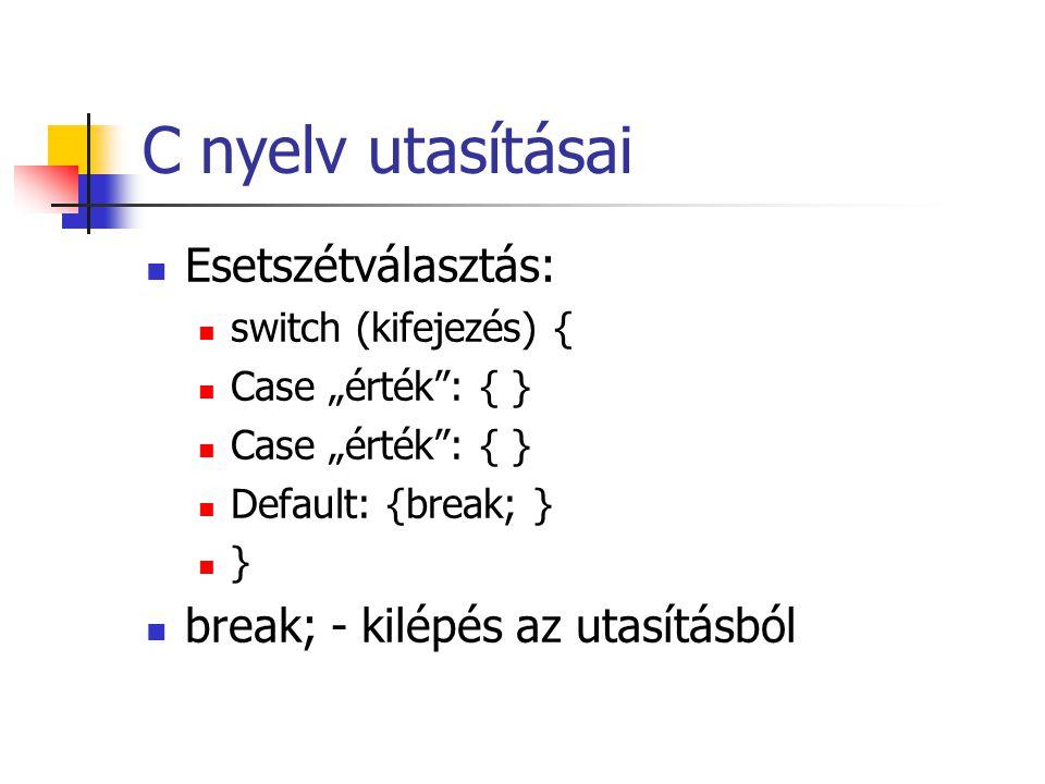 C nyelv utasításai Esetszétválasztás: break; - kilépés az utasításból