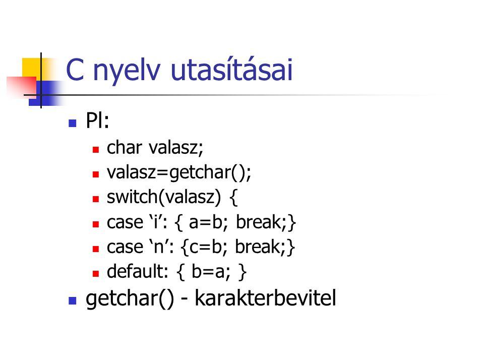 C nyelv utasításai Pl: getchar() - karakterbevitel char valasz;