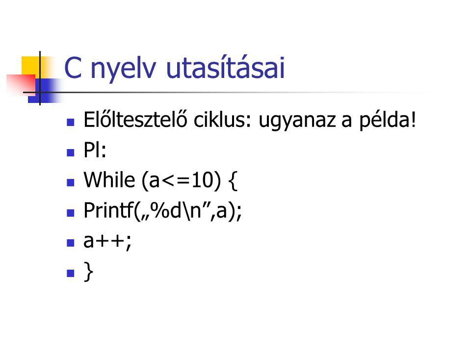 C nyelv utasításai Előltesztelő ciklus: ugyanaz a példa! Pl: