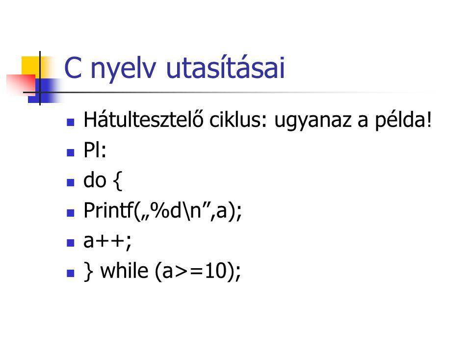 C nyelv utasításai Hátultesztelő ciklus: ugyanaz a példa! Pl: do {