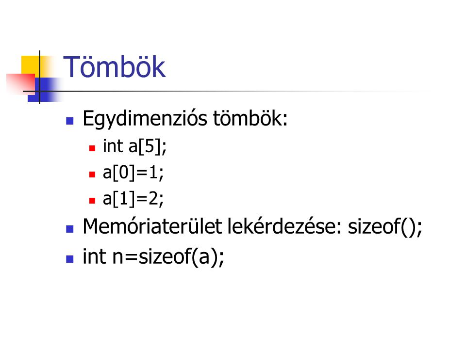 Tömbök Egydimenziós tömbök: Memóriaterület lekérdezése: sizeof();