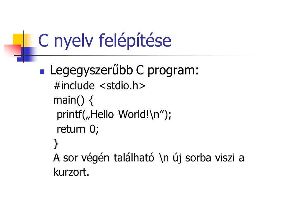 C nyelv felépítése Legegyszerűbb C program: #include <stdio.h>