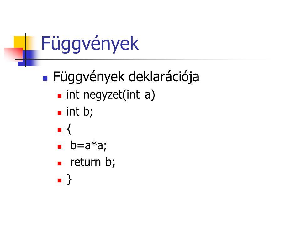 Függvények Függvények deklarációja int negyzet(int a) int b; { b=a*a;