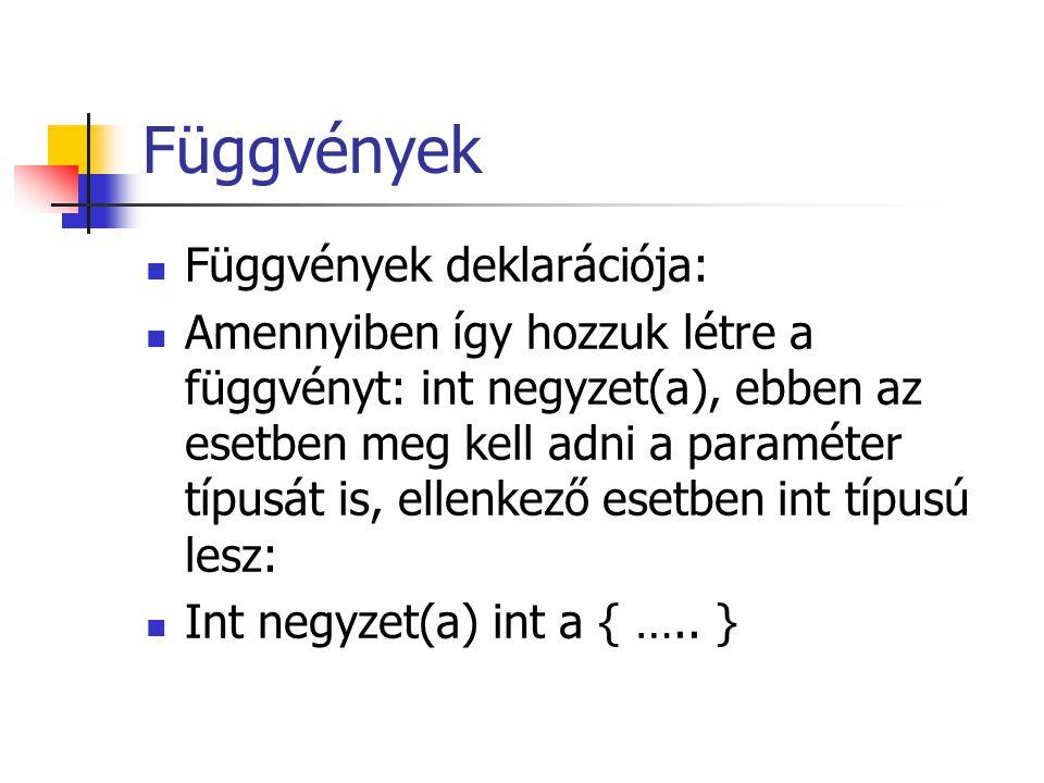 Függvények Függvények deklarációja: