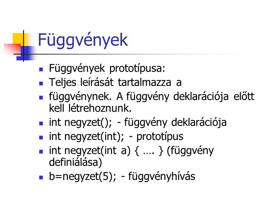 Függvények Függvények prototípusa: Teljes leírását tartalmazza a
