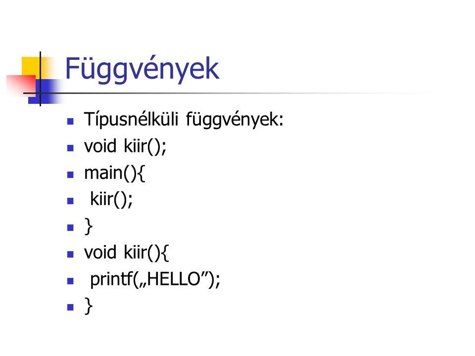 Függvények Típusnélküli függvények: void kiir(); main(){ kiir(); }