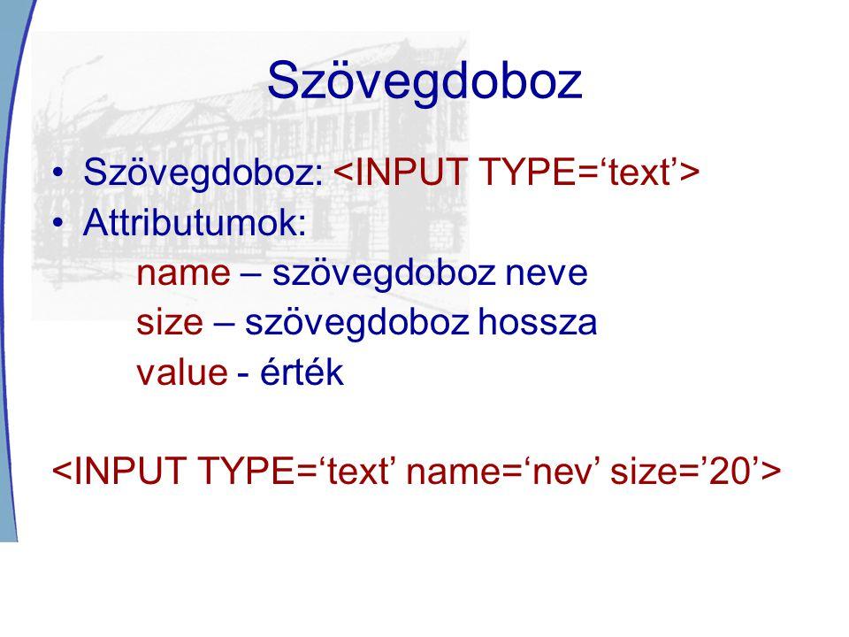 Szövegdoboz Szövegdoboz: <INPUT TYPE='text'> Attributumok:
