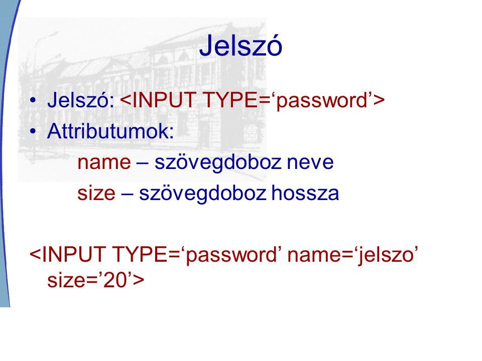 Jelszó Jelszó: <INPUT TYPE='password'> Attributumok: