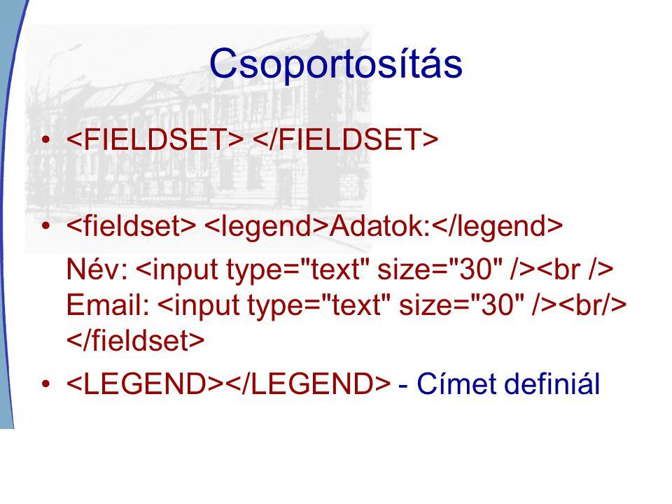 Csoportosítás <FIELDSET> </FIELDSET>
