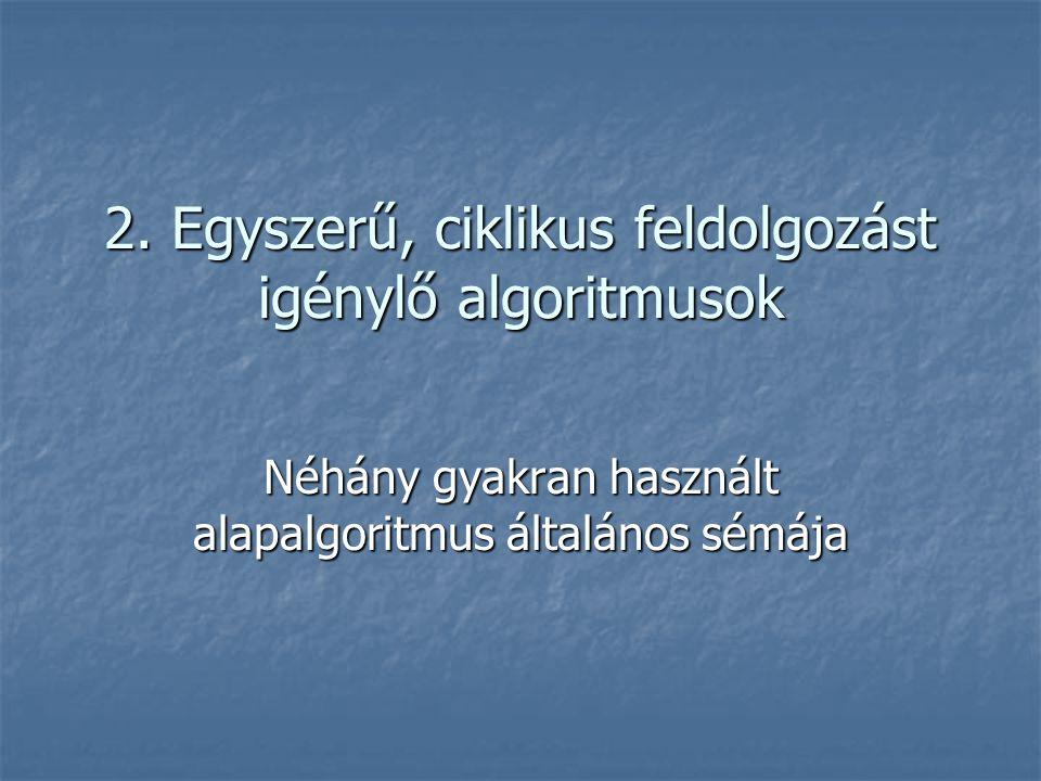 2. Egyszerű, ciklikus feldolgozást igénylő algoritmusok