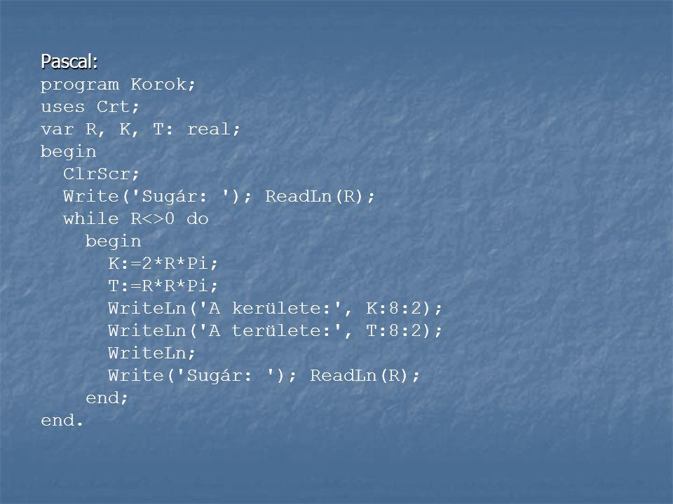 Pascal: program Korok; uses Crt; var R, K, T: real; begin. ClrScr; Write( Sugár: ); ReadLn(R);