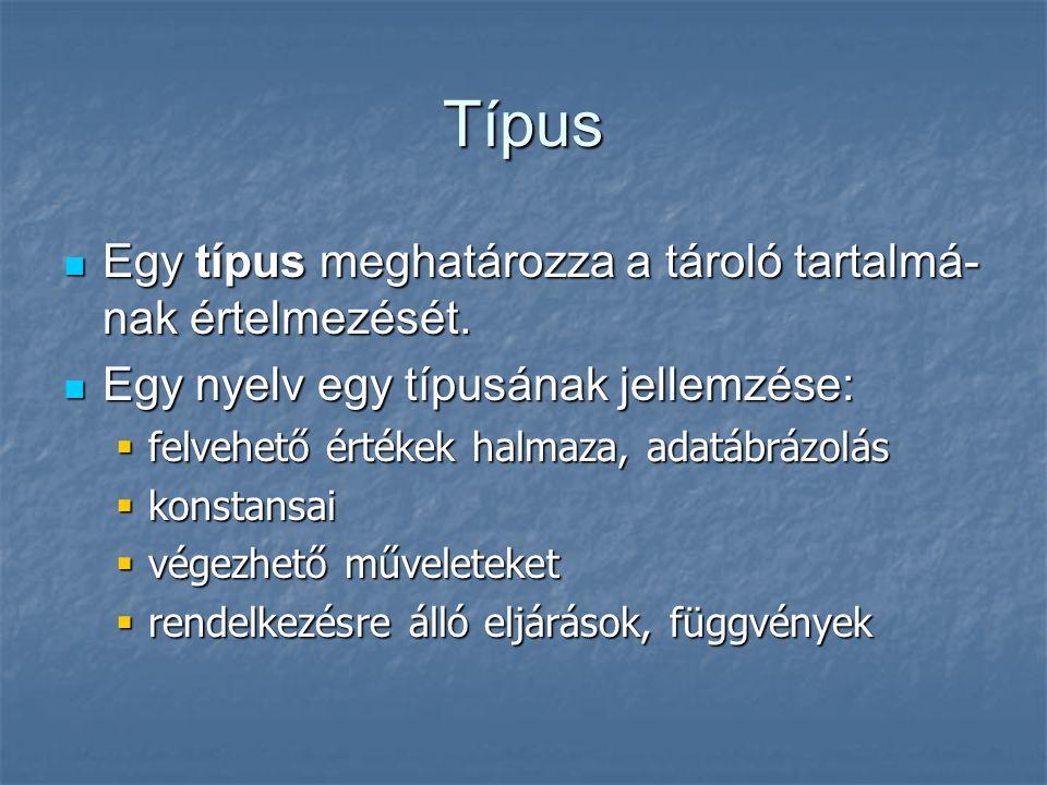 Típus Egy típus meghatározza a tároló tartalmá-nak értelmezését.