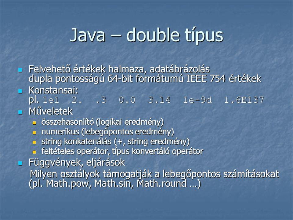 Java – double típus Felvehető értékek halmaza, adatábrázolás dupla pontosságú 64-bit formátumú IEEE 754 értékek.
