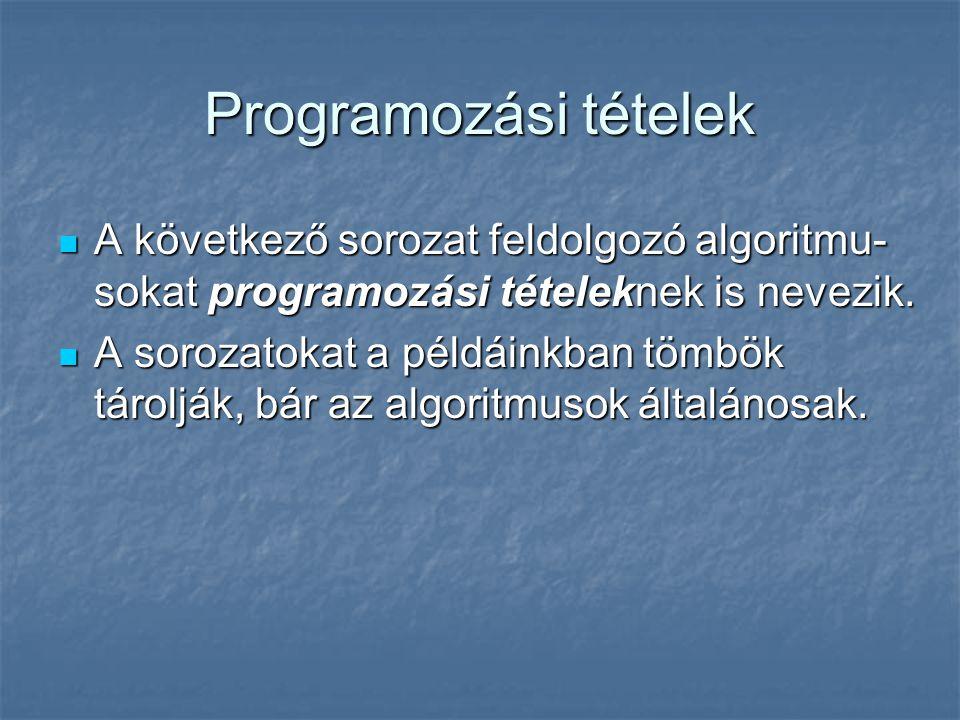 Programozási tételek A következő sorozat feldolgozó algoritmu-sokat programozási tételeknek is nevezik.