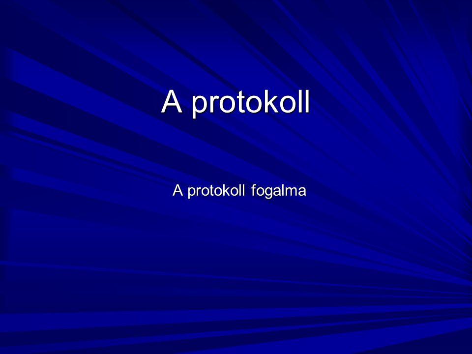 A protokoll A protokoll fogalma