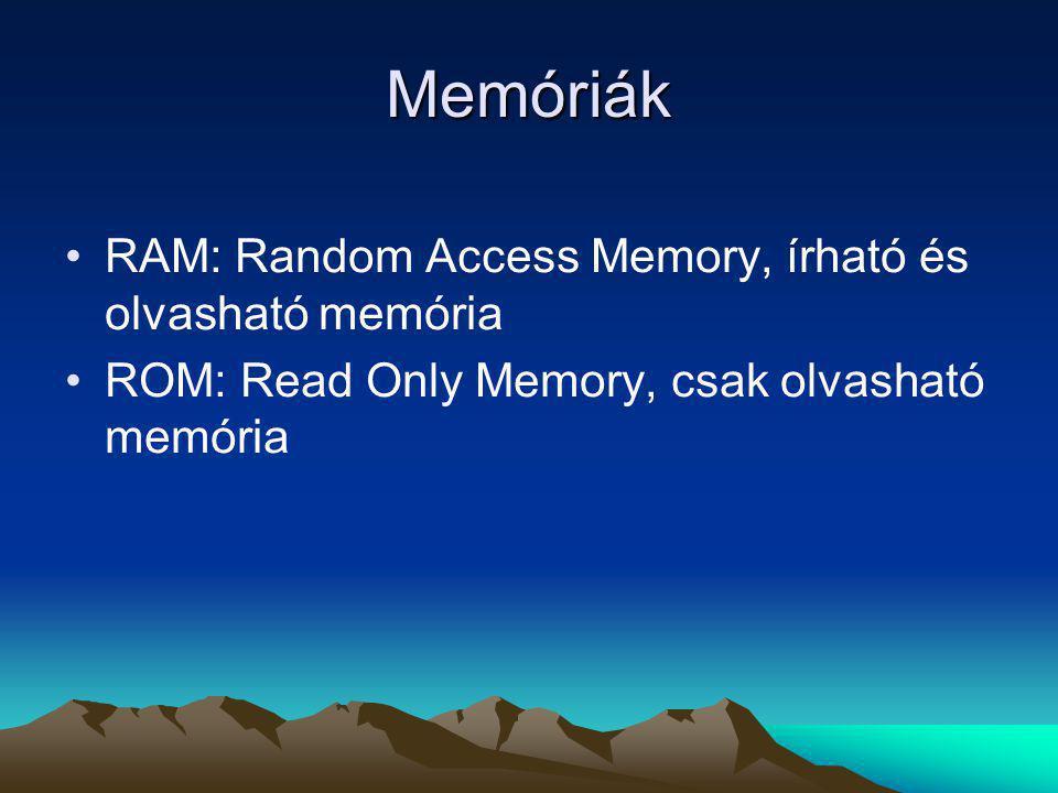 Memóriák RAM: Random Access Memory, írható és olvasható memória