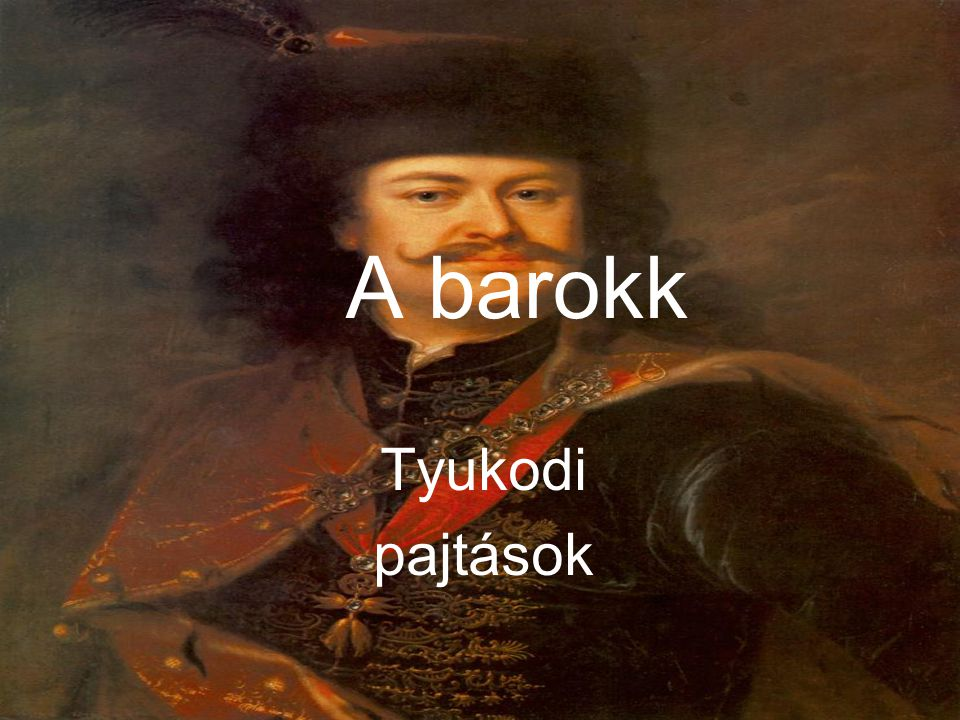 A barokk Tyukodi pajtások