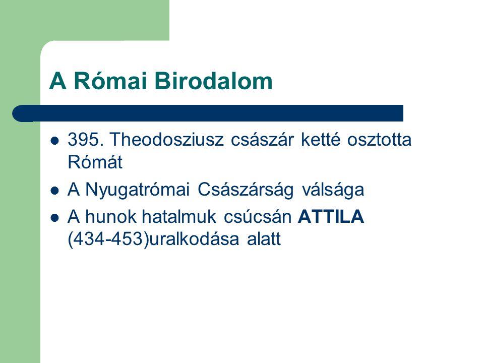 A Római Birodalom 395. Theodosziusz császár ketté osztotta Rómát
