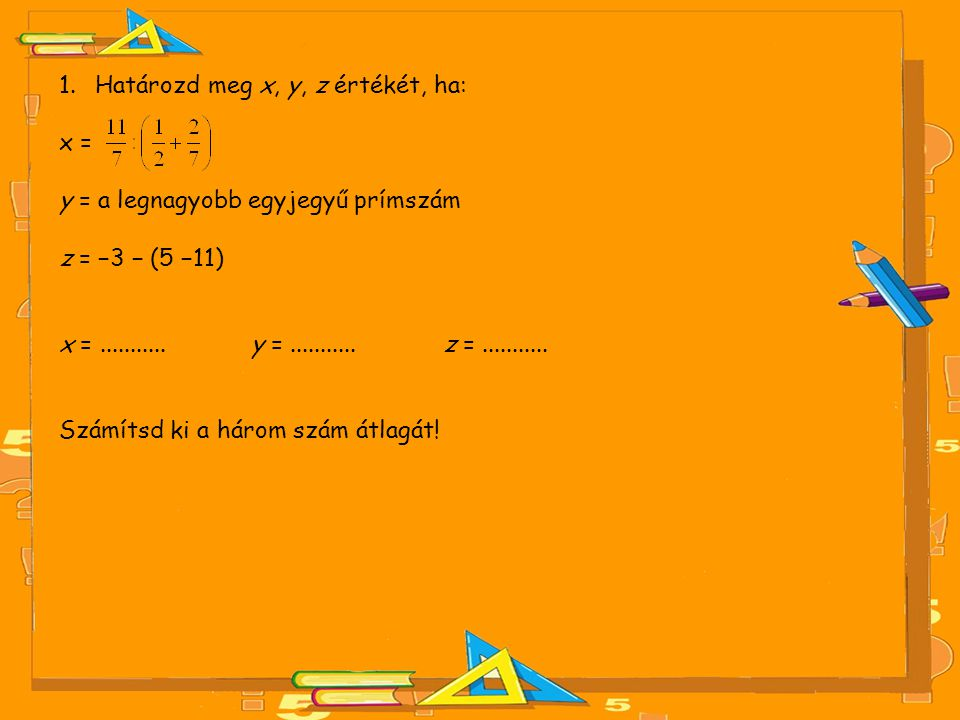 Határozd meg x, y, z értékét, ha: