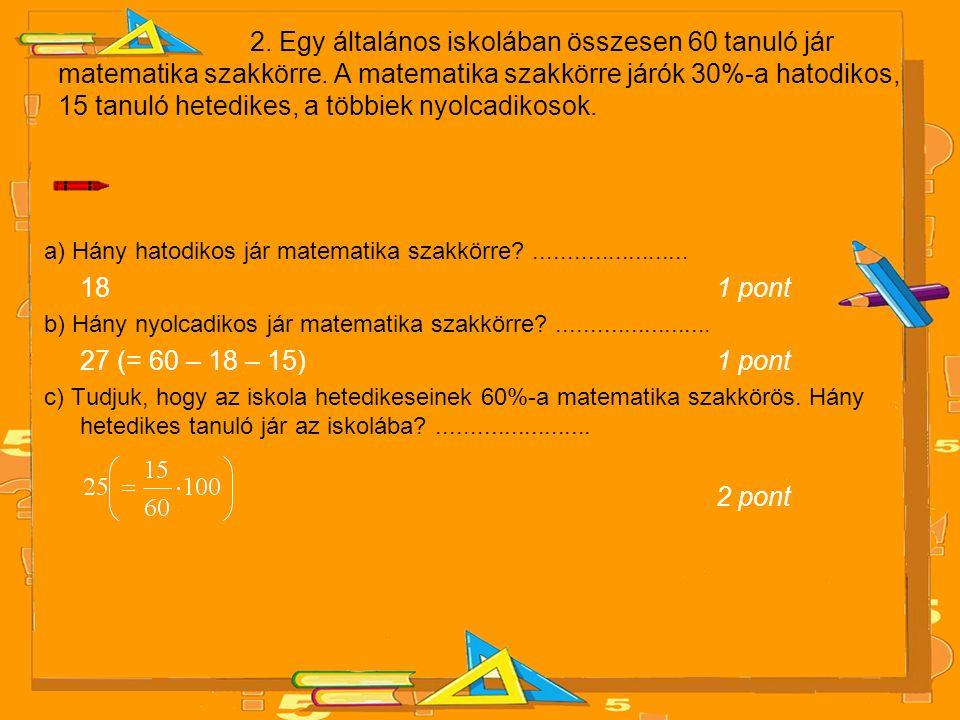 2. Egy általános iskolában összesen 60 tanuló jár matematika szakkörre