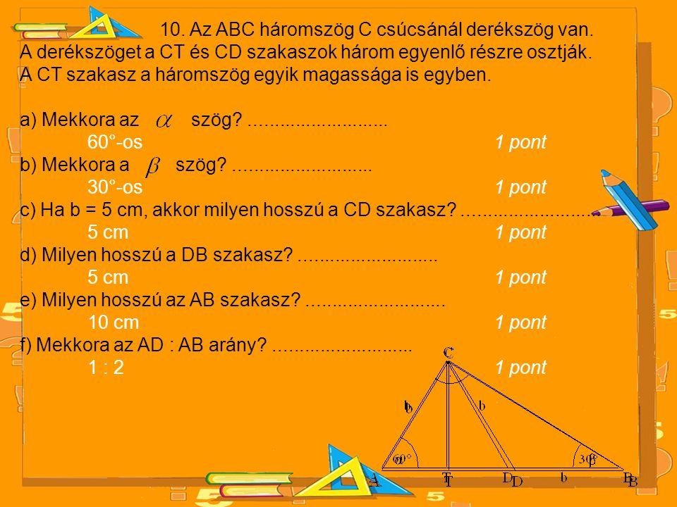 10. Az ABC háromszög C csúcsánál derékszög van.