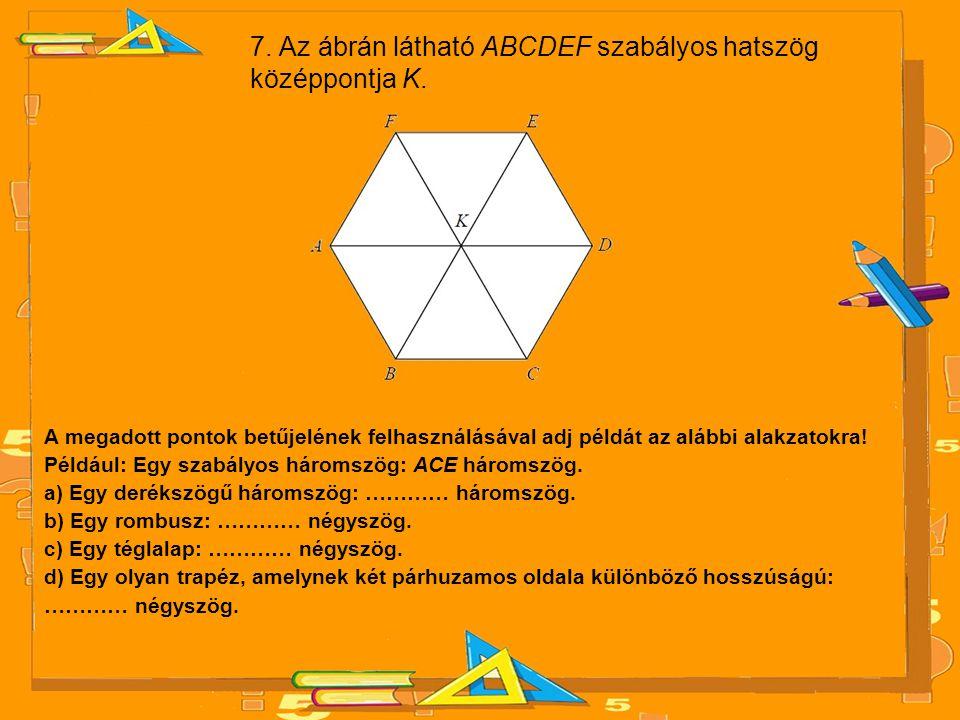 7. Az ábrán látható ABCDEF szabályos hatszög középpontja K.