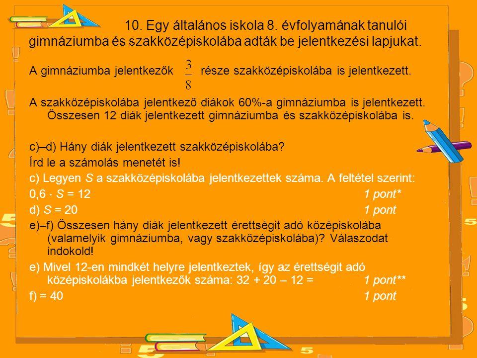 10. Egy általános iskola 8. évfolyamának tanulói gimnáziumba és szakközépiskolába adták be jelentkezési lapjukat.