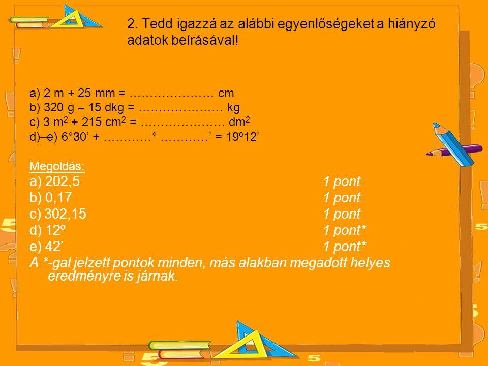 2. Tedd igazzá az alábbi egyenlőségeket a hiányzó adatok beírásával!