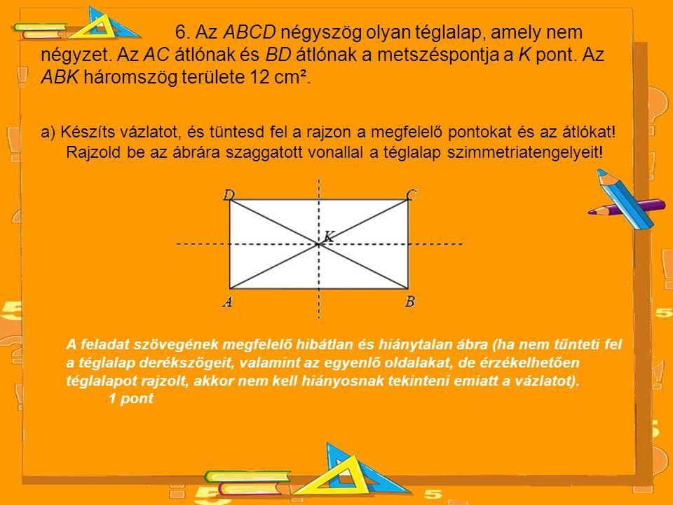 6. Az ABCD négyszög olyan téglalap, amely nem négyzet