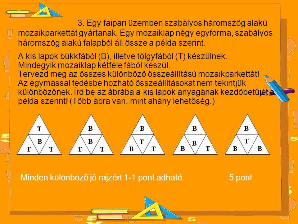 3. Egy faipari üzemben szabályos háromszög alakú mozaikparkettát gyártanak. Egy mozaiklap négy egyforma, szabályos háromszög alakú falapból áll össze a példa szerint.