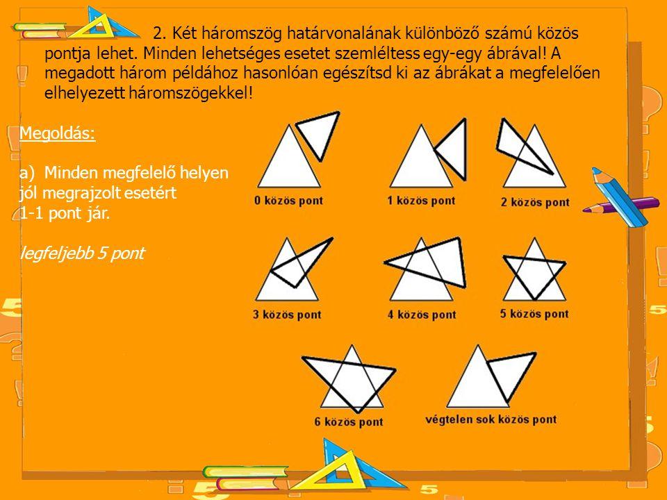 2. Két háromszög határvonalának különböző számú közös pontja lehet