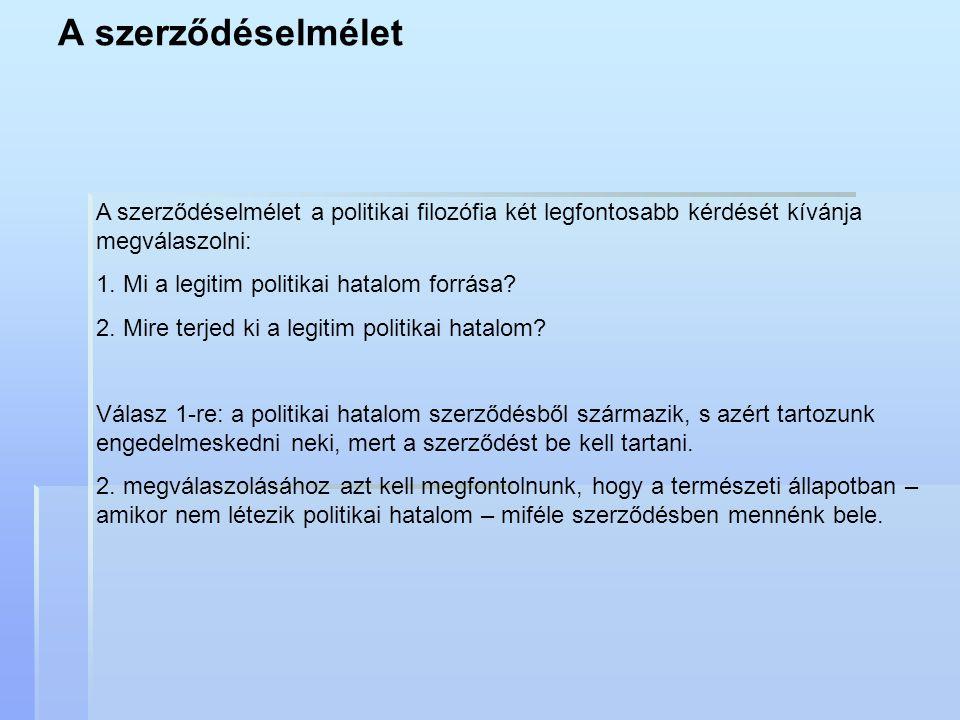 A szerződéselmélet A szerződéselmélet a politikai filozófia két legfontosabb kérdését kívánja megválaszolni: