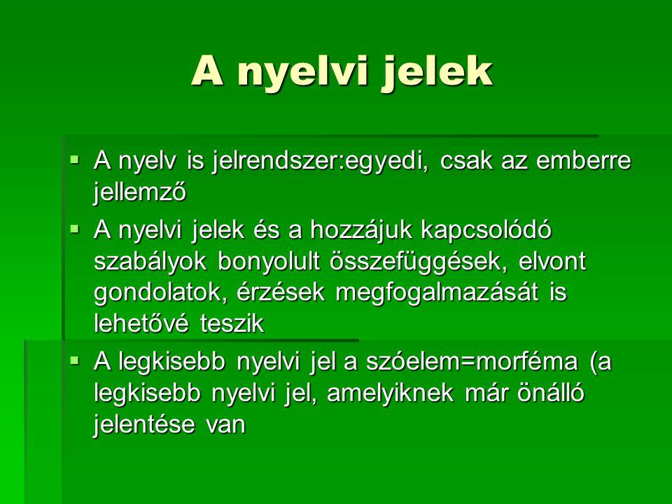 A nyelvi jelek A nyelv is jelrendszer:egyedi, csak az emberre jellemző