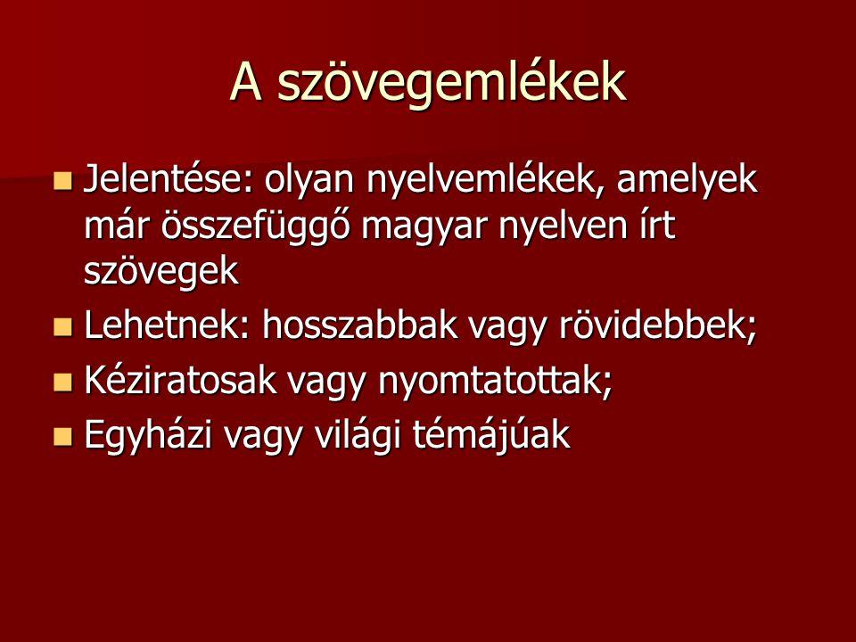 A szövegemlékek Jelentése: olyan nyelvemlékek, amelyek már összefüggő magyar nyelven írt szövegek. Lehetnek: hosszabbak vagy rövidebbek;