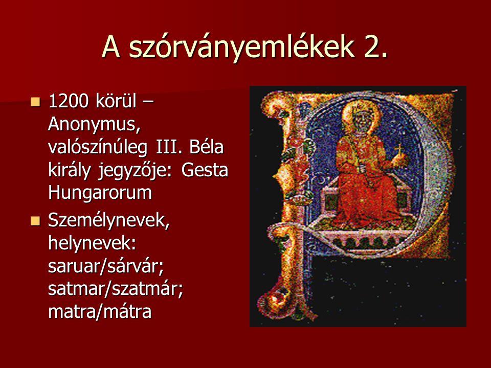 A szórványemlékek 2. 1200 körül – Anonymus, valószínúleg III. Béla király jegyzője: Gesta Hungarorum.