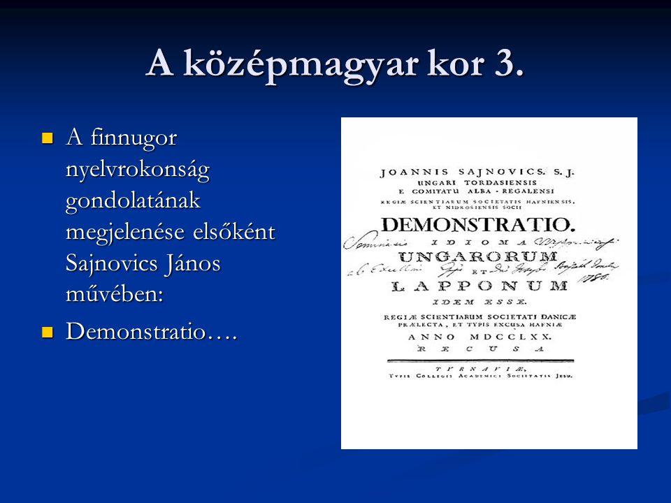 A középmagyar kor 3. A finnugor nyelvrokonság gondolatának megjelenése elsőként Sajnovics János művében: