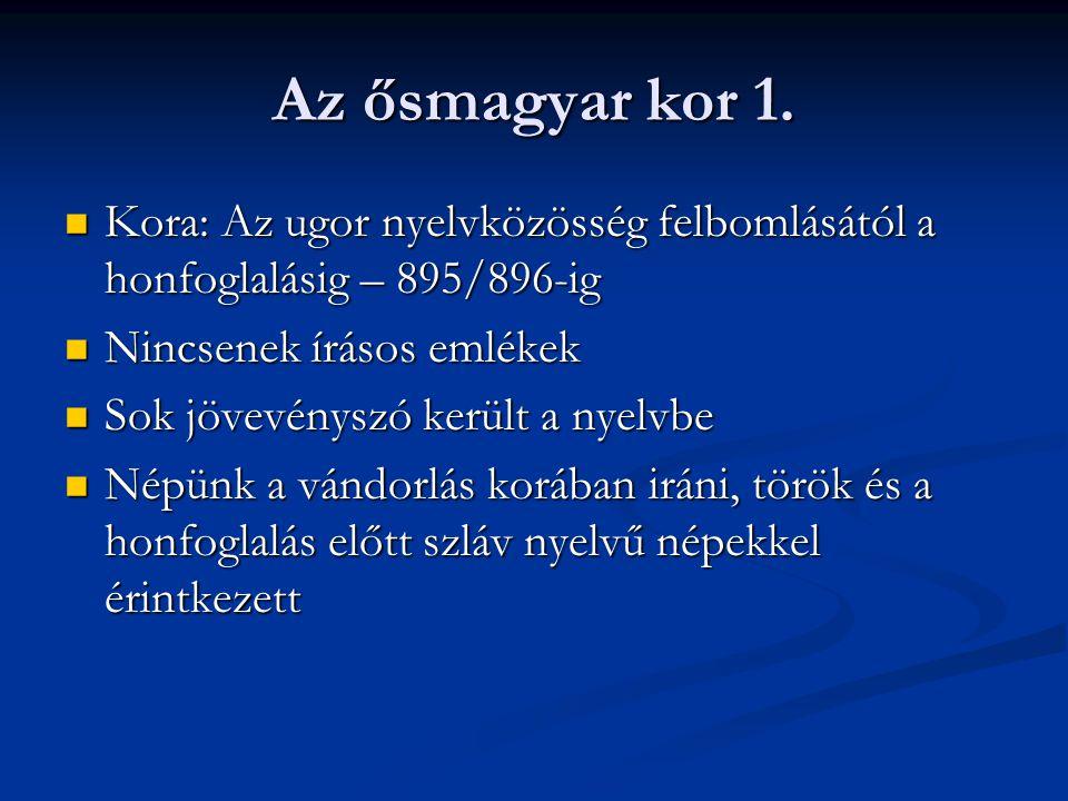 Az ősmagyar kor 1. Kora: Az ugor nyelvközösség felbomlásától a honfoglalásig – 895/896-ig. Nincsenek írásos emlékek.