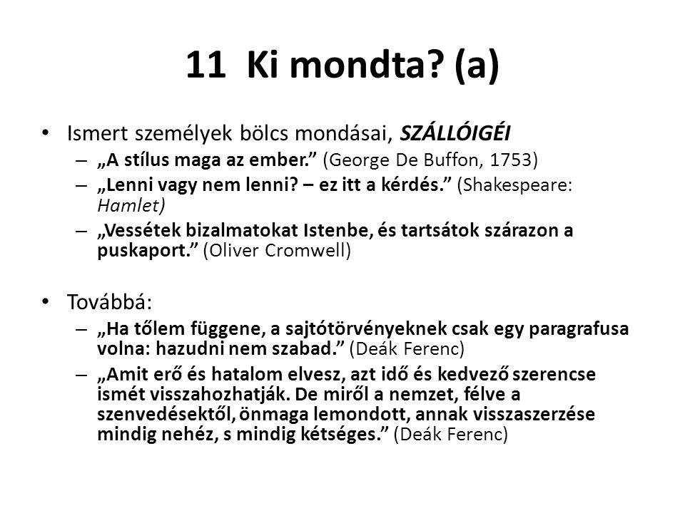 11 Ki mondta (a) Ismert személyek bölcs mondásai, SZÁLLÓIGÉI Továbbá: