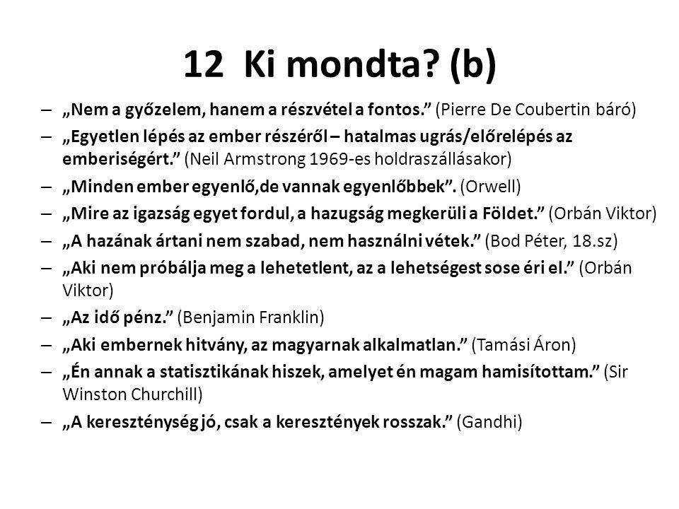 """12 Ki mondta (b) """"Nem a győzelem, hanem a részvétel a fontos. (Pierre De Coubertin báró)"""