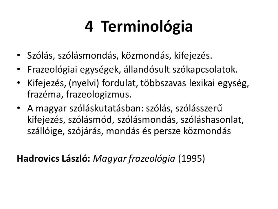 4 Terminológia Szólás, szólásmondás, közmondás, kifejezés.