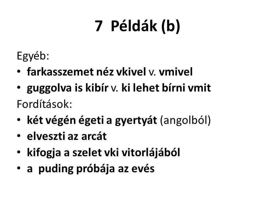 7 Példák (b) Egyéb: farkasszemet néz vkivel v. vmivel