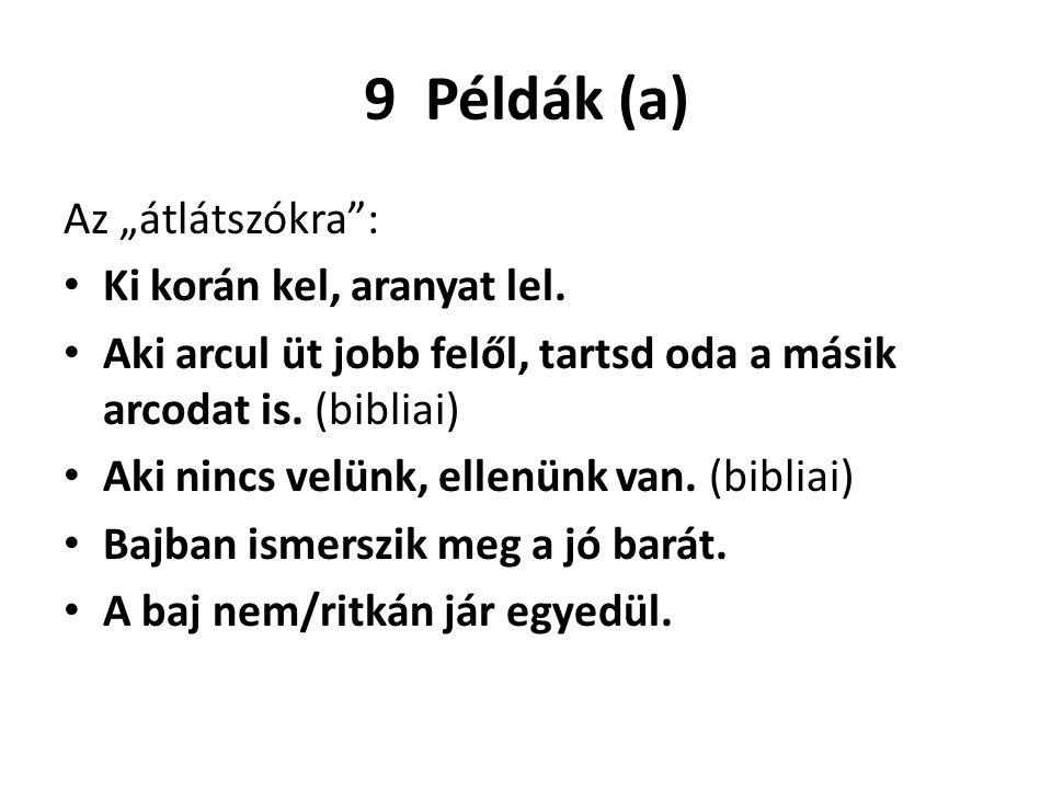 """9 Példák (a) Az """"átlátszókra : Ki korán kel, aranyat lel."""