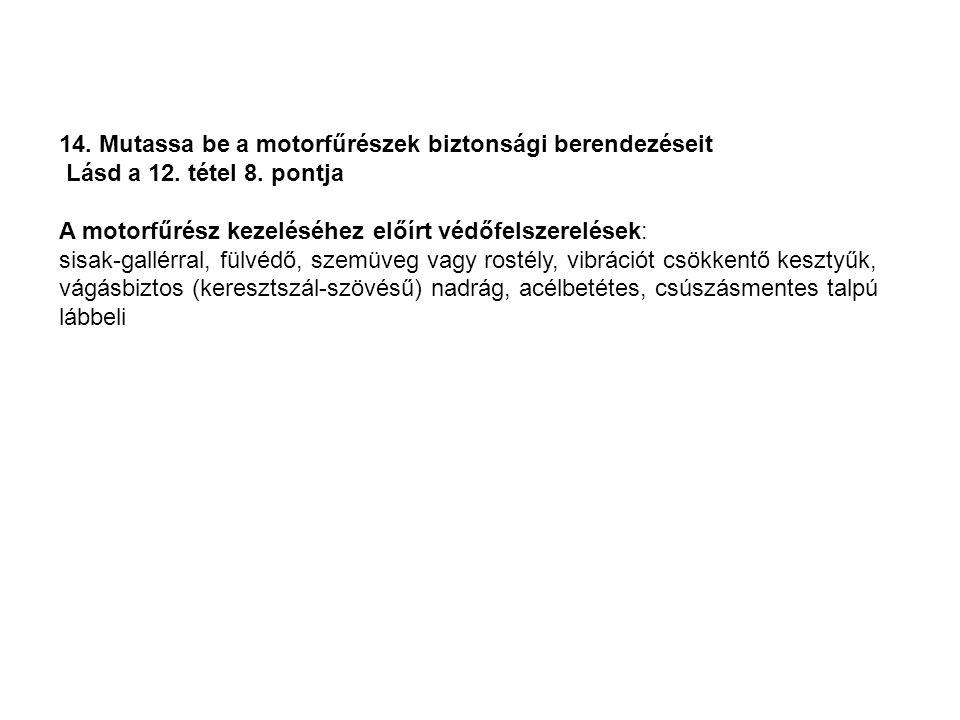 14. Mutassa be a motorfűrészek biztonsági berendezéseit