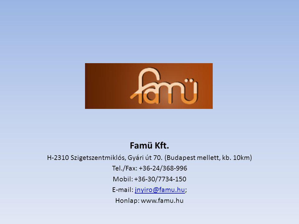 Famü Kft. H-2310 Szigetszentmiklós, Gyári út 70. (Budapest mellett, kb. 10km) Tel./Fax: +36-24/368-996.