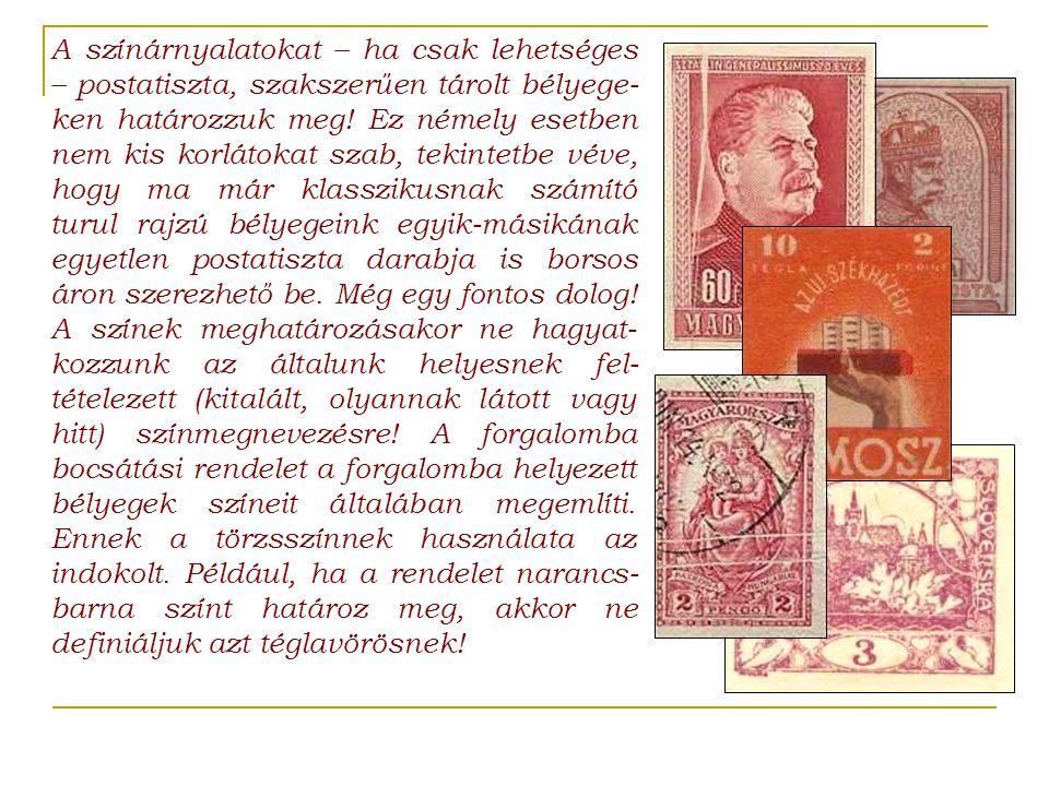 A színárnyalatokat – ha csak lehetséges – postatiszta, szakszerűen tárolt bélyege-ken határozzuk meg.