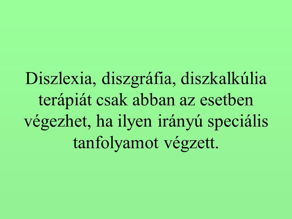 Diszlexia, diszgráfia, diszkalkúlia terápiát csak abban az esetben végezhet, ha ilyen irányú speciális tanfolyamot végzett.