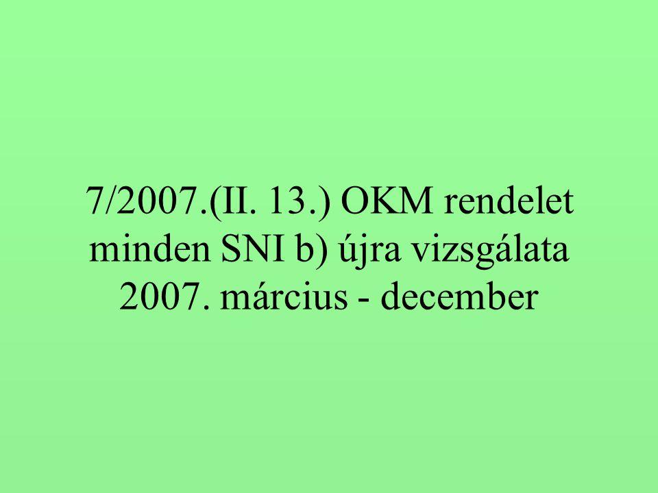 7/2007. (II. 13. ) OKM rendelet minden SNI b) újra vizsgálata 2007